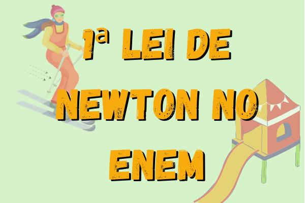 A primeira lei de Newton pode ser abordada de várias formas no Enem.
