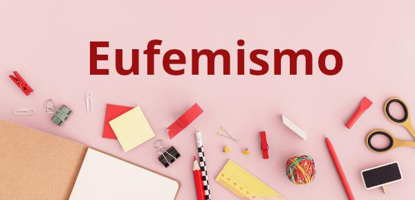 O eufemismo é uma figura de linguagem que consiste em tornar determinado enunciado ou termo mais suave.