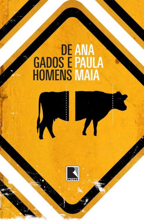 Capa do livro De gados e homens, de Ana Paula Maia, publicado pela editora Record. |2|