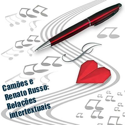 Entre o discurso de Renato Russo e de Camões manifestam-se traços de intertextualidade