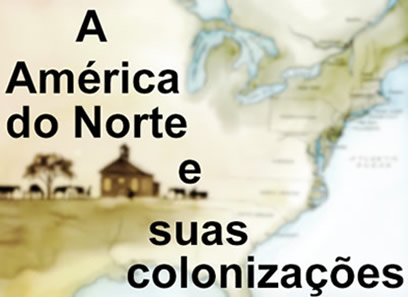 A América do Norte foi palco de experiências coloniais diversas.