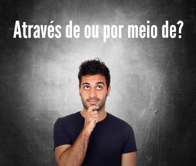 A norma culta da língua portuguesa sugere que as duas expressões, através de e por meio de, sejam empregadas em situações distintas