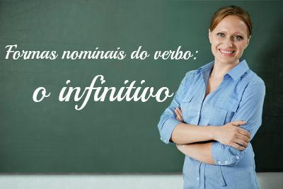 O infinitivo é a identidade do verbo, isto é, o nome do verbo. É na forma infinitiva que localizamos os verbos no dicionário