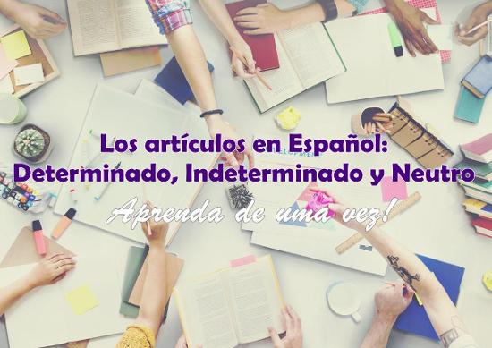 Os artigos do Espanhol podem ser classificados em determinado, indeterminado e neutro