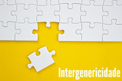 Tal qual peças de um quebra-cabeças, a intergenericidade mistura elementos para a construção de sentidos de um texto