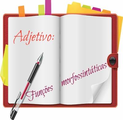 Em se tratando das funções morfossintáticas, o adjetivo desempenha distintas delas