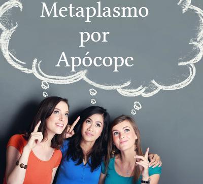 Apesar do nome complicado, os metaplasmos por apócope são fenômenos muito comuns na oralidade.