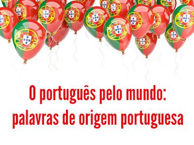 No inglês, no espanhol e até no japonês: a língua portuguesa já emprestou vocábulos para esses idiomas