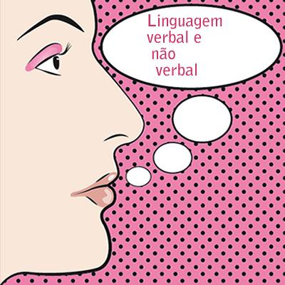 A linguagem verbal se demarca por meio de palavras e a não verbal por meio de outros recursos