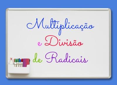 Para multiplicar ou dividir radicais, devemos atentar nos índices envolvidos para decidir a forma de realizar o cálculo