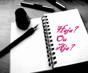 Haja e Aja – a primeira palavra se refere ao verbo haver, e a segunda, ao verbo agir