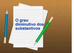 O diminutivo representa uma das flexões do substantivo