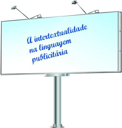Na linguagem publicitária podemos detectar a presença da intertextualidade