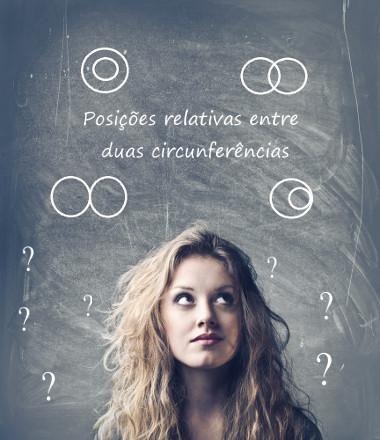 As circunferências podem ser dispostas no plano em seis posições relativas distintas